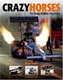 Crazy Horses: The History of British Drag Racing by Taylor. Brian ( 2009 ) Hardcover
