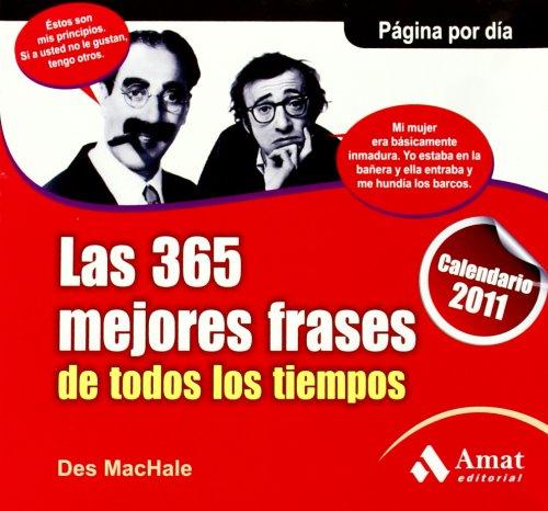 LAS 365 MEJORES FRASES DE TODOS LOS TIEMPOS. Calendario 2011 (Spanish Edition) by Amat