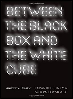 Book Between the Black Box and the White Cube: Expanded Cinema and Postwar Art by Andrew V. Uroskie (2014-02-27)