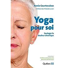 Yoga pour soi : Soulager la douleur chronique (Institut universitaire de gériatrie de Montréal) (French Edition)