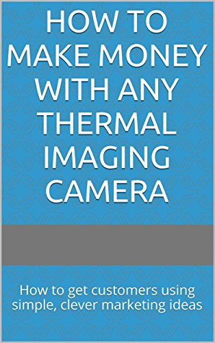 How to Make Money with ANY Thermal Imaging Camera: How