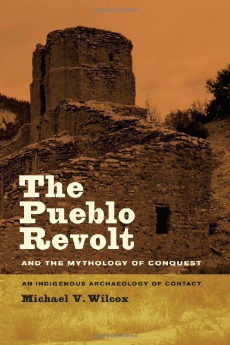 The Pueblo Revolt and the Mythology of Conquest: An Indigenous Arch?logy of Contact by Mich? V. Wilcox - Stores Mall Pueblo