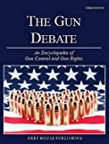 The Gun Debate: An Encyclopedia of Gun Control & Gun Rights