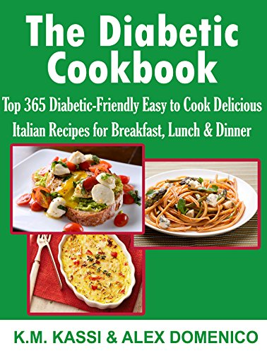 The Diabetic Cookbook Top 365 Diabetic Friendly Easy To Cook Delicious Italian Recipes For Breakfast Lunch Dinner