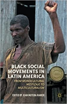 Book Black Social Movements in Latin America: From Monocultural Mestizaje to Multiculturalism (2014-12-16)