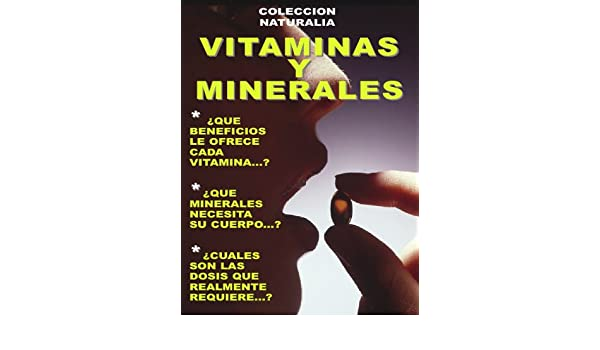 LOS BENEFICIOS DE CADA VITAMINA * MINERALES ESENCIALES * ¿QUE DOSIS REALMENTE REQUIERE? (COLECCION NATURALIA nº 8) (Spanish Edition) - Kindle edition by ...