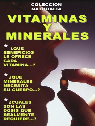 VITAMINAS Y MINERALES... ¡INFORMACION IMPRESCINDIBLE!: LOS BENEFICIOS DE CADA VITAMINA