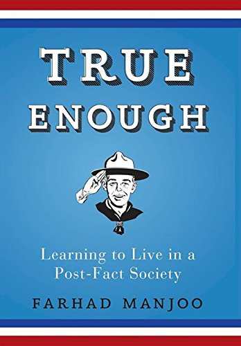 True Enough: Learning to Live in a Post-Fact Society ebook