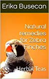 Natural remedies for  Zebra Finches: Herbal Teas