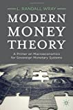 Modern Money Theory : A Primer on Macroeconomics for Sovereign Monetary Systems, Wray, L. Randall, 0230368883