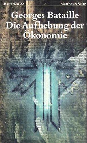 Die Aufhebung der Ökonomie Taschenbuch – 1. Januar 1985 Georges Bataille Gerd Bergfleth Traugott König Heinz Abosch