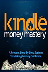 Kindle Money Mastery: How I Make Six Figures Passive Income