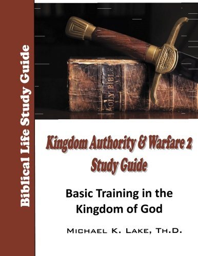 Kingdom Authority and Warfare 2 Study Guide: Basic Training in the Kingdom of God