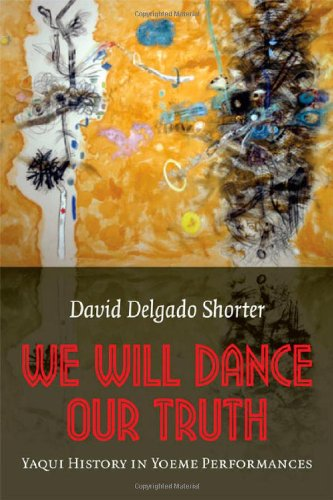 We Will Dance Our Truth: Yaqui History in Yoeme Performances
