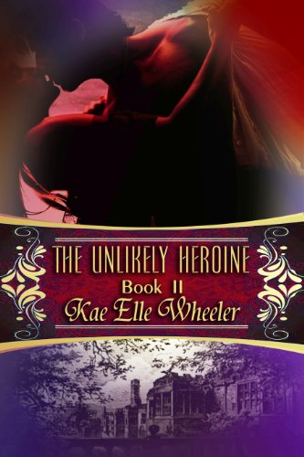 Book: The Unlikely Heroine - Book II (Cinderella Series) by Kae Elle Wheeler