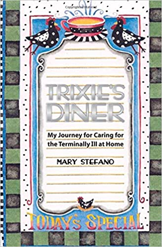 Book Trixie's Diner: My Story of Caring For the Terminally Ill At Home