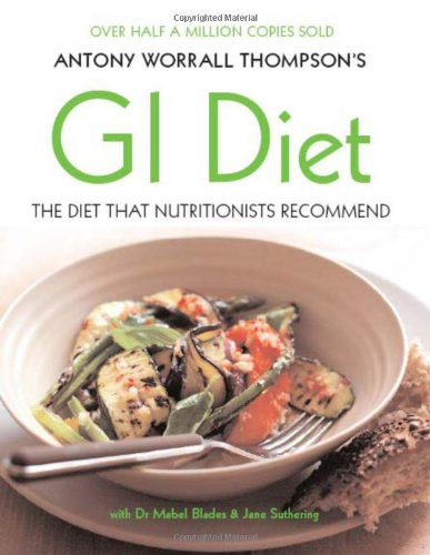 Antony Worrall Thompson's GI Diet: Use the Glycaemic Ind...