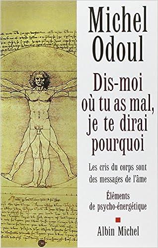 Dis-moi où tu as mal : Je te dirai pourquoi - Michel Odoul