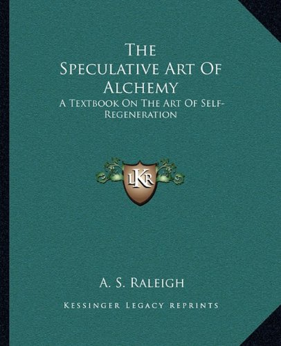 Download The Speculative Art Of Alchemy: A Textbook On The Art Of Self-Regeneration PDF