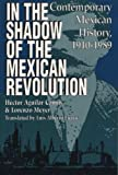img - for In the Shadow of the Mexican Revolution: Contemporary Mexican History, 1910-1989 (Translations from Latin America Series) book / textbook / text book