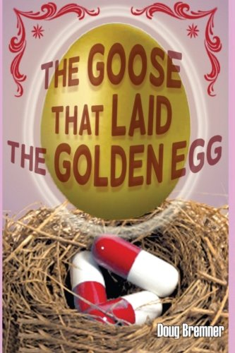Read Online The Goose That Laid the Golden Egg: Accutane, the truth that had to be told ebook