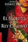 El secreto del rey cautivo par Gómez Rufo