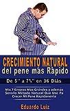Crecimiento Natural del Pene más Rápido: Mis 7 Errores Más Grandes y además El Sencillo Método Natural Que Usé Para Crecer Mi Pene Rápidamente (Spanish Edition)