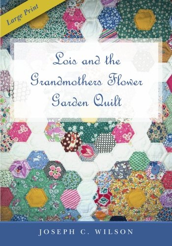 Grandmothers Garden - Lois and the Grandmothers Flower Garden Quilt