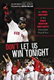 img - for Don't Let Us Win Tonight: An Oral History of the 2004 Boston Red Sox's Impossible Playoff Run book / textbook / text book