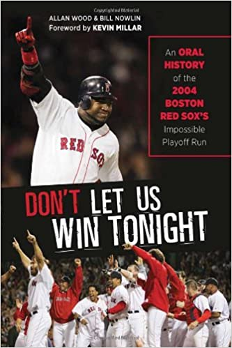 Don t Let Us Win Tonight  An Oral History of the 2004 Boston Red ... 951cbc23d39