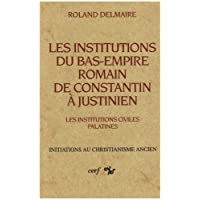 Les institutions du Bas-Empire romain, de Constantin à Justinien. Les institutions civiles palatines