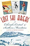 Lost Ski Areas of Colorado s Central and Southern Mountains