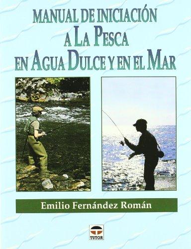 Manual De Iniciacion A Pesca En Agua Dulce Y Mar (Spanish Edition)