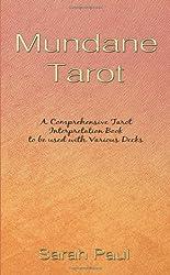 Mundane Tarot: A Comprehensive Tarot Interpretation Book to be used with Various Decks