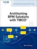 Architecting BPM Solutions with TIBCO®, Brown, Paul C. and Gundry, Ben, 0321802047