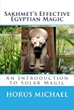 img - for Sakhmet's Effective Egyptian Magic: An Introduction to Solar Magic (The KheriHeb Master Series) (Volume 1) book / textbook / text book