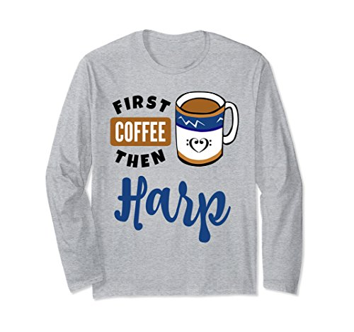 First Coffee Then Harp Music Lover Bass Clef Heart Mug Long Sleeve Shirt