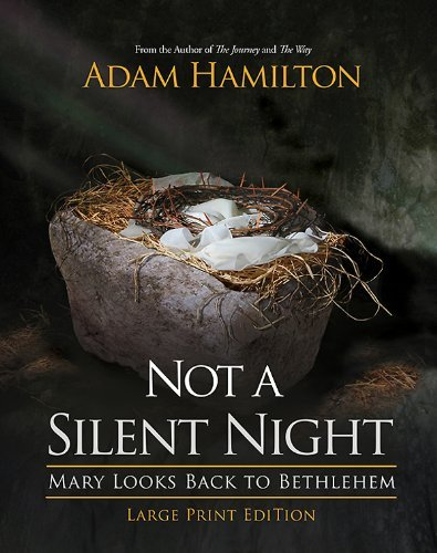By Adam Hamilton Not a Silent Night - Large Print Edition: Mary Looks Back to Bethlehem (Lrg) [Paperback] ebook