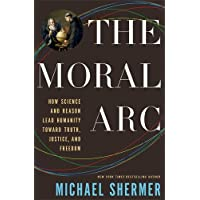 The Moral Arc: How science and reason lead humanity toward truth, justice and freedom