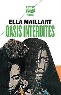 Oasis interdites : De Pékin au Cachemire, une femme à travers l'Asie centrale en 1935 par Maillart