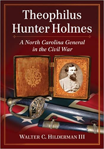 Theophilus Hunter Holmes: A North Carolina General in the