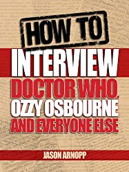 How To Interview Doctor Who, Ozzy Osbourne And Everyone Else
