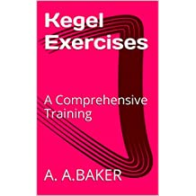 Kegel Exercises: A Comprehensive Training