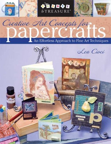 Read Online Creative Art Concepts for Papercrafts: An Effortless Approach to Fine Arts Techniques ebook