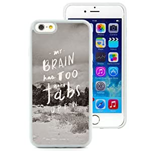 NEW Unique Custom Designed iPhone 6 4.7 Inch TPU Phone Case With My Brain Has Too Many Tabs Open_White Phone Case