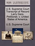 U. S. Supreme Court Transcript of Record Larry Gara, Petitioner, V. United States of America, , 1244969443