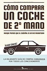 Cómo comprar un coche de segunda mano aunque pienses que el cigüeñal es un ave migratoria: La hilarante guía de compra censurada por todos los concesionarios (Spanish Edition) Paperback