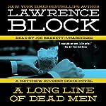 A Long Line of Dead Men: A Matthew Scudder Crime Novel, Book 12 | Lawrence Block