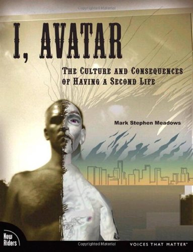 I, Avatar: The Culture and Consequences of Having a Second Life (New Riders)