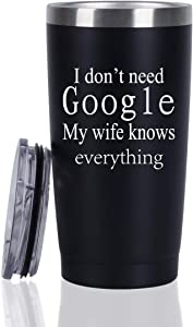 I Don't Need Google My Wife Knows Everything Travel Tumbler, Funny Valentine's Day Tumbler for Husband Hubby Boyfriend Him Men, 20 Oz Insulated Stainless Steel Tumbler, Black